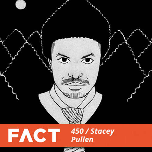 FACT mix 450 - Stacey Pullen (July '14)