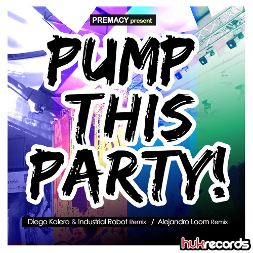 PREMACY - PUMP THIS PARTY! (RELEASED ON HUK RECORDS)