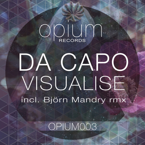 Da Capo - Visualise (Original Mix)[OPIUM003] - OUT TODAY 18.7.2014