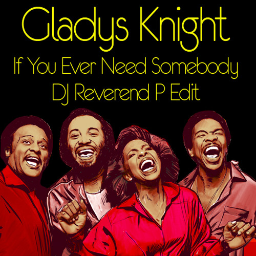Gladys Knight - If You Ever Need Somebody - DJ Reverend P Edit