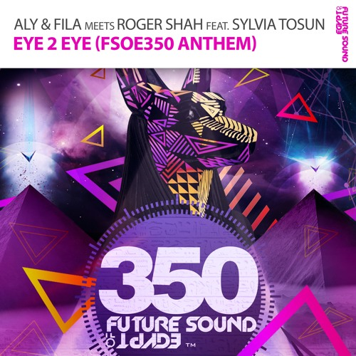 Aly & Fila meets Roger Shah Ft. Sylvia Tosun - Eye 2 Eye (FSOE 350 Anthem) OUT NOW