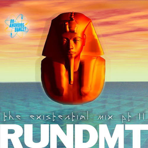 RUN DMT - The Existential Mix pt. II - DoAndroidsDance.com