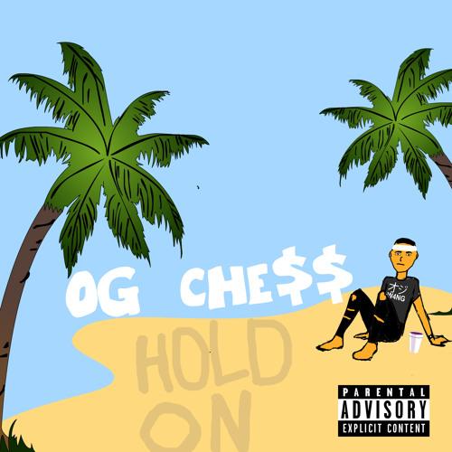 OG CHE$$ - HOLD ON