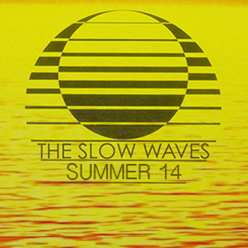 The Slow Waves -  Summer 14 Mix