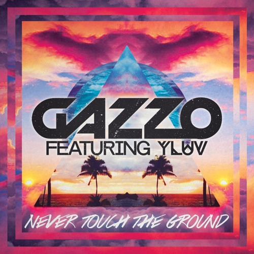 Gazzo - Never Touch The Ground [feat. Y LUV] (Original Mix)