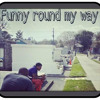 FUNNY ROUND MY WAY BY. Y.YO OTHENT.
