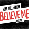 Mike Millennium - Believe Me Freestyle