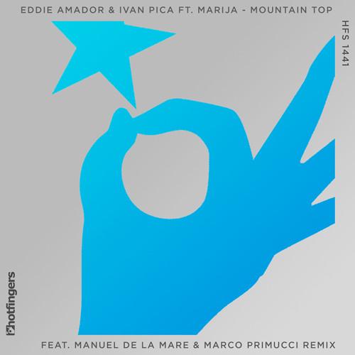 Eddie Amador & Ivan Pica Ft Marija - Mountain Top (Manuel De La Mare & Marco Primucci Remix)