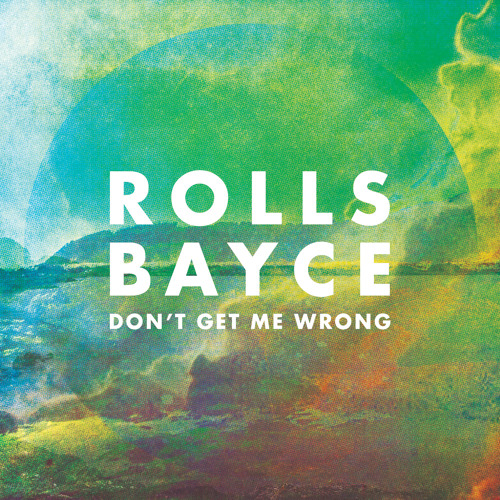 Rolls Bayce - Don't Get Me Wrong