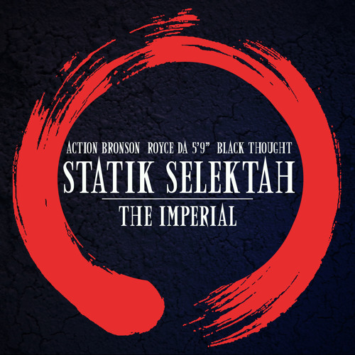 "Statik Selektah ""The Imperial"" feat. Action Bronson, Royce Da 5'9"" & Black Thought of The Roots"