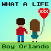 Boy Orlando - What A Life mp3