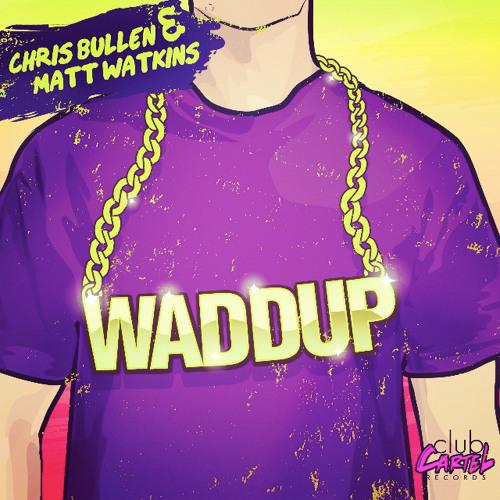 Chris Bullen & Matt Watkins - Waddup (Original Mix) [Club Cartel Records] OUT NOW!