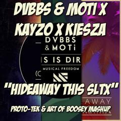[FREE] DVBBS & MOTi X Kayzo X Kiesza - Hideaway This SLTX (Proto - Tek & Art Of Boosey Mashup)