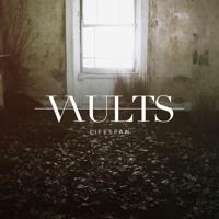 Vaults - Lifespan