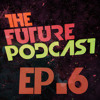 The Future Podcast - Episode 006 - Guest: Y-an Esquivel
