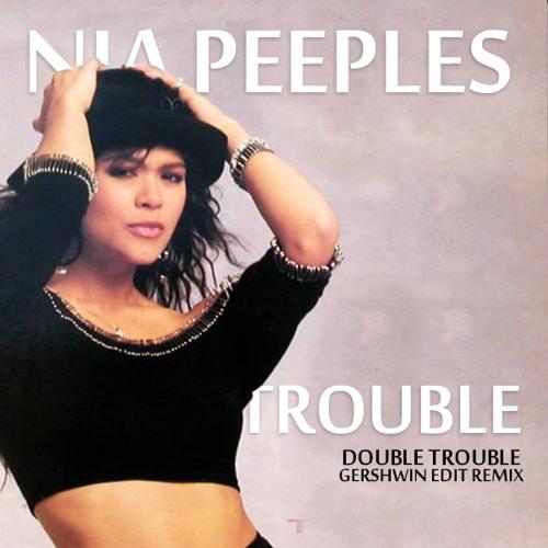 Nia Peeples - Trouble(- Double Trouble Gershwin Edits Remix 7/14 -)