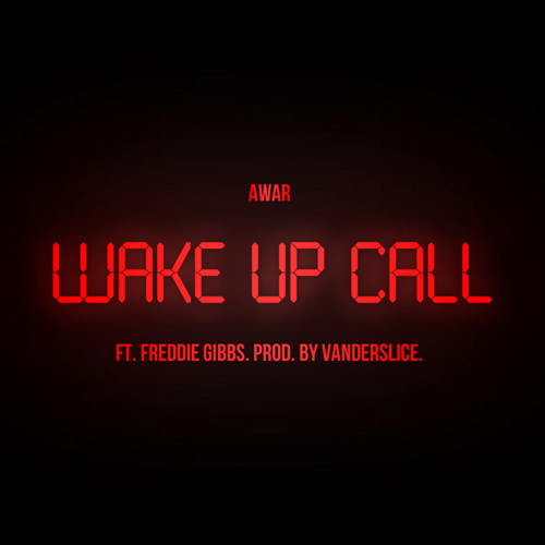 AWAR - Wake Up Call Feat. Freddie Gibbs (Produced by Vanderslice)