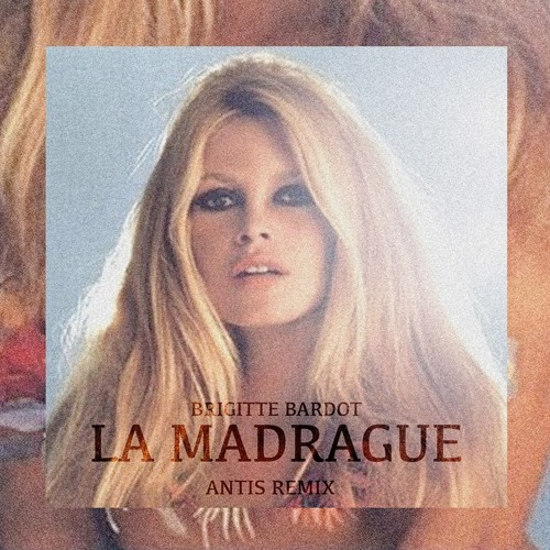 Brigitte Bardot - La Madrague (Antis Remix)