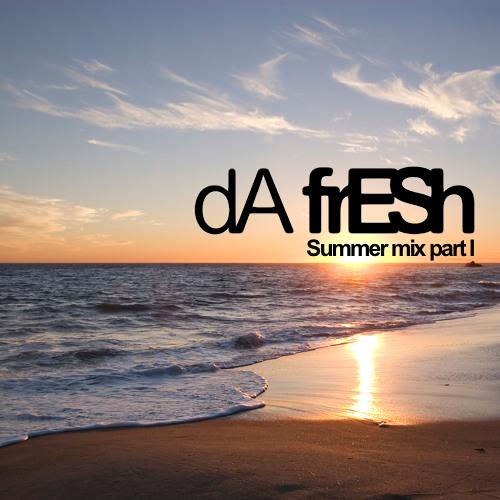 Da Fresh Podcast #366 - Summer Mix Part I //// FREE DOWNLOAD
