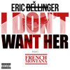 Eric Bellinger - I Don't Want Her(Remix) ft. French Montana