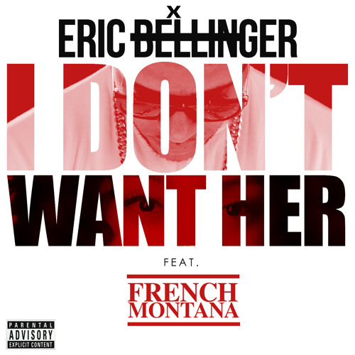 """Eric Bellinger """"I Dont Want Her"""" REMIX Feat. French Montana"""