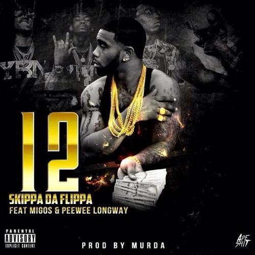 Skippa Da Flippa ft Migos & Peewee Longway – 12
