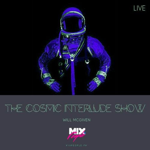 THE COSMIC INTERLUDE SHOW 15/7/14