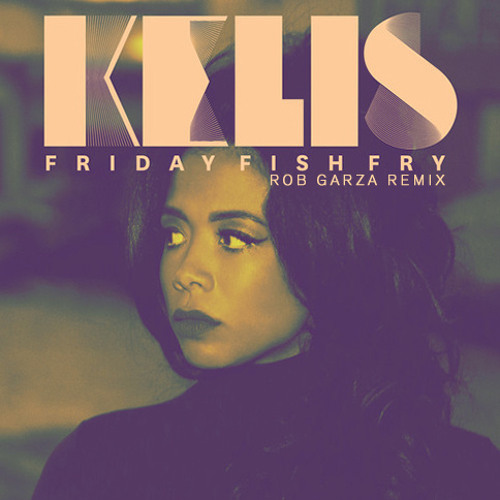 Kelis - Friday Fish Fry (Rob Garza Remix)