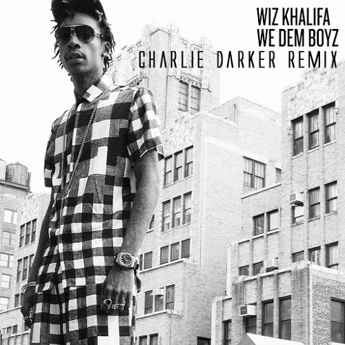 Wiz Khalifa - We Dem Boyz (Charlie Darker Remix)