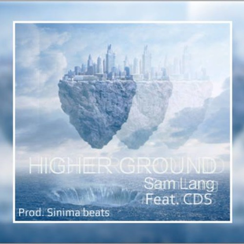 Higher Ground featuring CDS (Produced by Sinima Beats)
