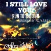 I Still Love You - Run To The Sun