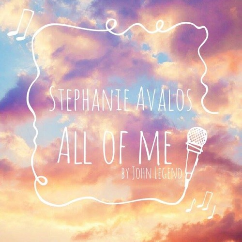 All of me(Cover by Stephanie Avalos)