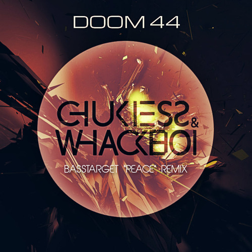 "Chukiess & Whackboi - Doom 44 (Basstarget ""Peace"" Remix)"