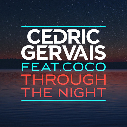 Cedric Gervais feat. Coco - Through The Night (Radio Edit)