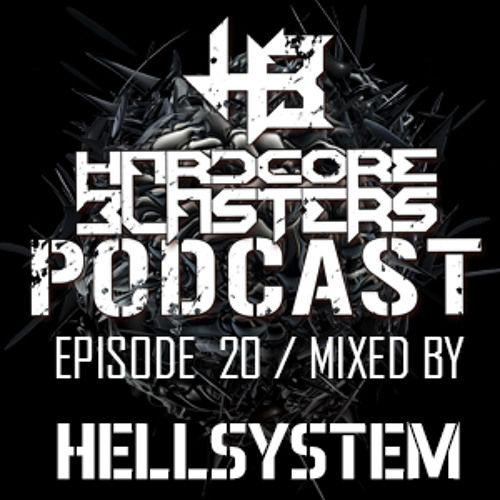 Hardcore Blasters Podcast - Episode 20 ( Mixed by Hellsystem )