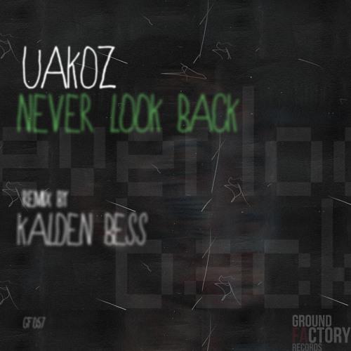 Uakoz - Never Look Back (Original Mix + Kalden Bess Remix) [Ground Factory Records]