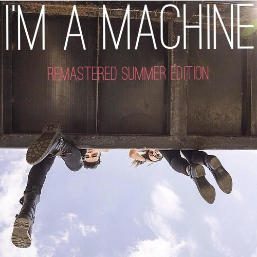 I'm a Machine (Remastered Summer Edition)