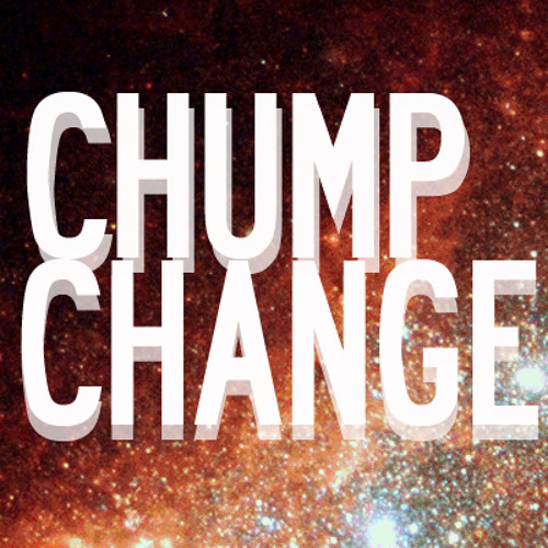 CHUMP CHANGE - GET THAT [RELEASED PHILTHTRAX]