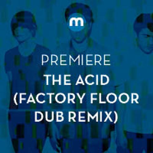 Premiere: The Acid 'Fame' (Factory Floor Dub Remix)