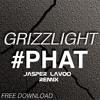Grizzlight - #PHAT (Jasper Lavoo Remix) 3RD PLACE