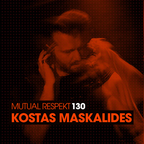 Mutual Respekt 130 with Kostas Maskalides