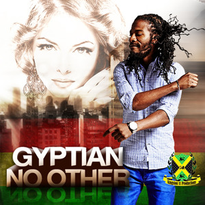 Gyptian - No Other [Kingston 11 Productions / VPAL Music 2014]
