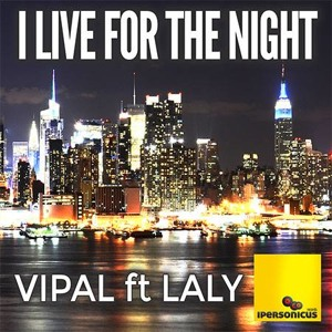 Vipal Feat. Laly - I Live For The Night (TEASER) להורדה