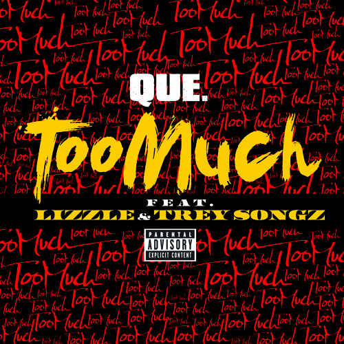 Que ft. Lizzle & Trey Songz – Too Much