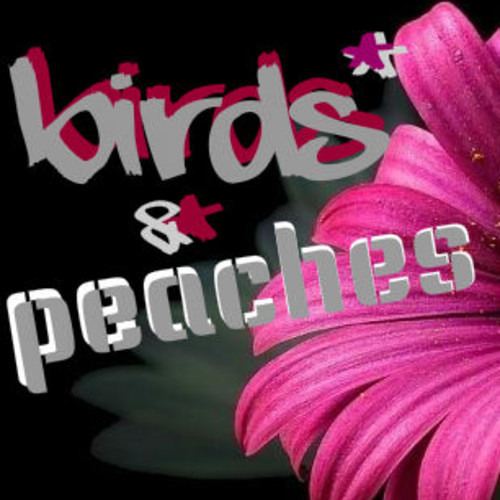 Birds* & Peaches