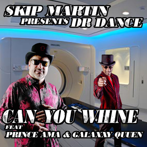 Can You Whine Skip Martin & Dr. Dance- Feat. Prince Ama & Galaxxy Quuen