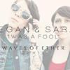Tegan & Sara - I Was A Fool (Waves Of Ether Stadium Remix)