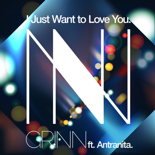 Ft Antranita - I Just Want to Love You (Original Grinn Remix)
