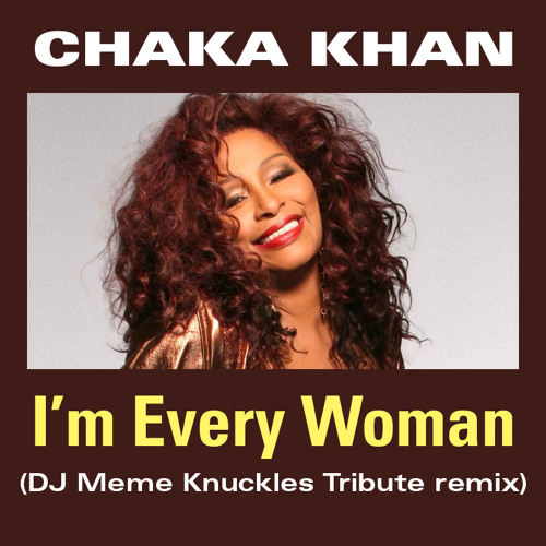 Chaka Khan - I'm Every Woman (DJ Meme's Knuckles Tribute Mix)
