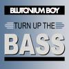 Blutonium Boy - Turn Up The Bass (Final Teaser)
